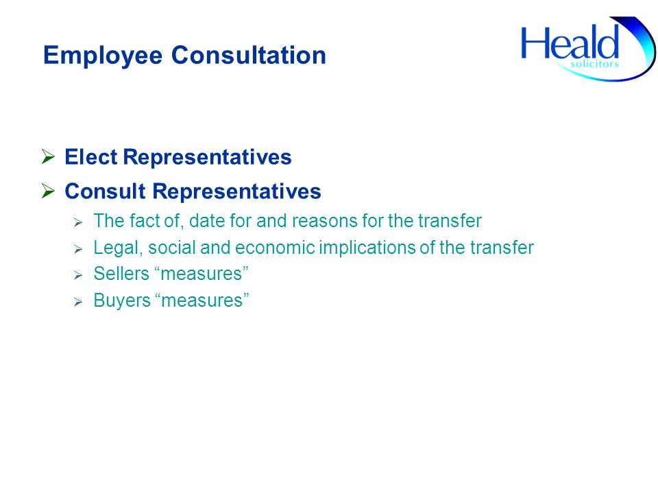 Employee Consultation Elect Representatives Consult Representatives The fact of, date for and reasons for the transfer Legal, social and economic impl