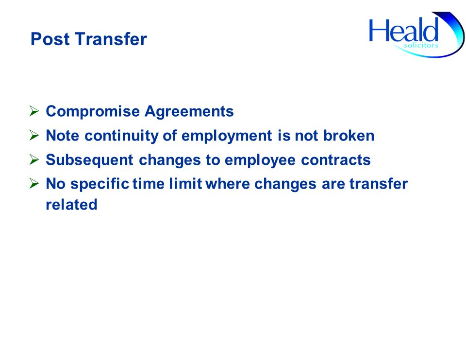 Post Transfer Compromise Agreements Note continuity of employment is not broken Subsequent changes to employee contracts No specific time limit where