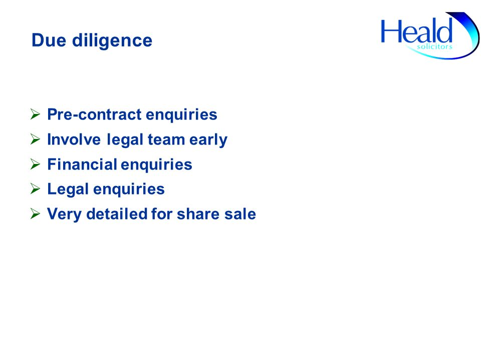 Due diligence Pre-contract enquiries Involve legal team early Financial enquiries Legal enquiries Very detailed for share sale