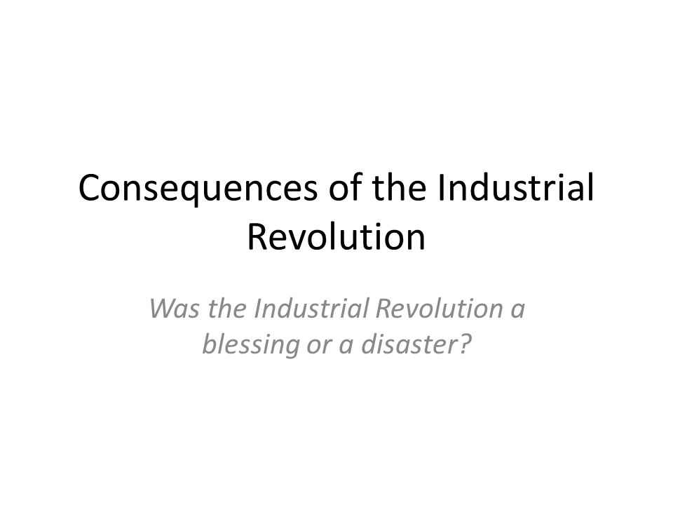 QuickWrite Industrial Revolution as blessing or disaster.