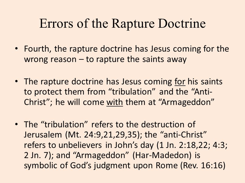 Errors of the Rapture Doctrine Fourth, the rapture doctrine has Jesus coming for the wrong reason – to rapture the saints away The rapture doctrine ha