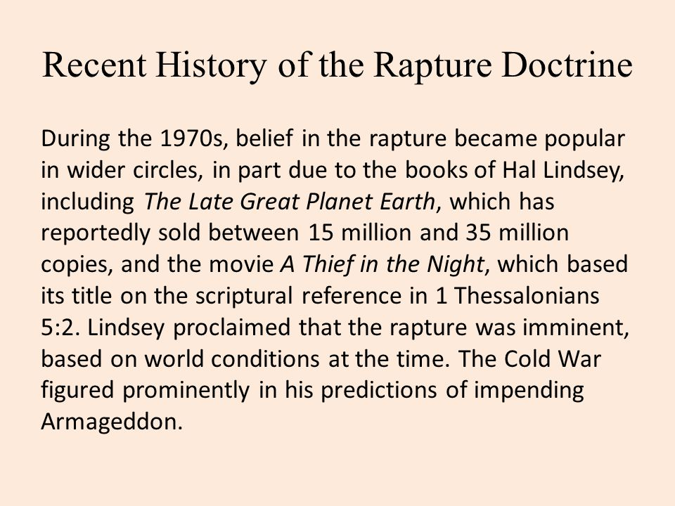 Recent History of the Rapture Doctrine During the 1970s, belief in the rapture became popular in wider circles, in part due to the books of Hal Lindse