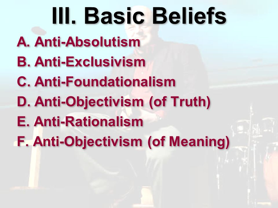 Anti-Objectivism (Conventionalism) Defined: All meaning is culturally relative.
