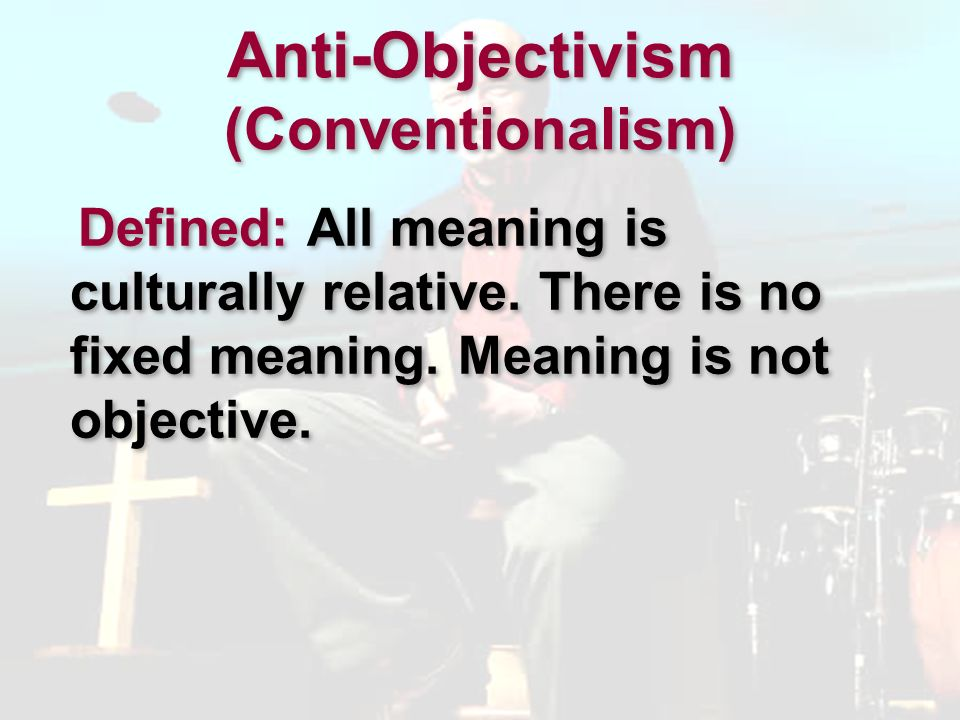 Pluralism 1.The Claim of Conventionalism: There is no objective meaning.