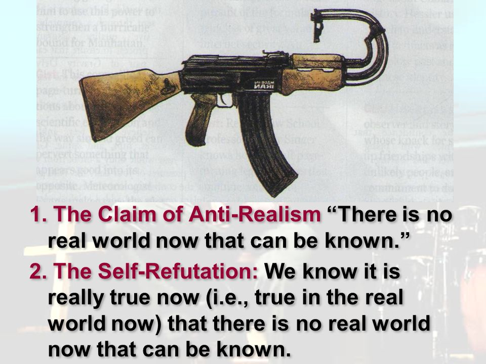 Pluralism 1. The Claim of Anti-Realism There is no real world now that can be known. 2. The Self-Refutation: We know it is really true now (i.e., true
