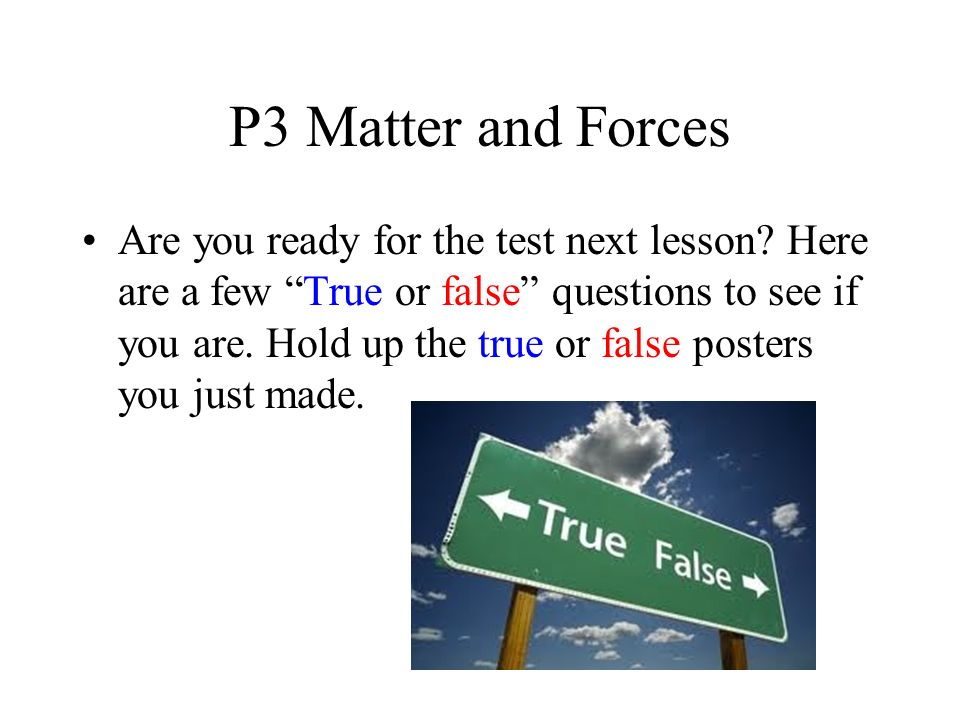 P3 Matter and Forces Are you ready for the test next lesson.