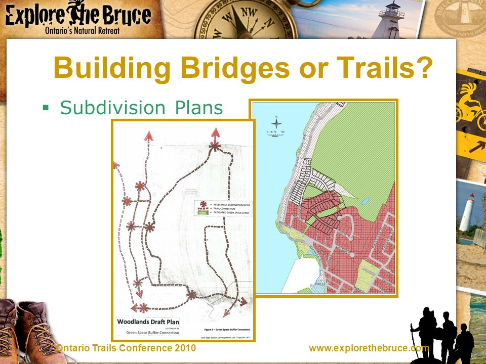 www.explorethebruce.comOntario Trails Conference 2010 Building Bridges or Trails Subdivision Plans