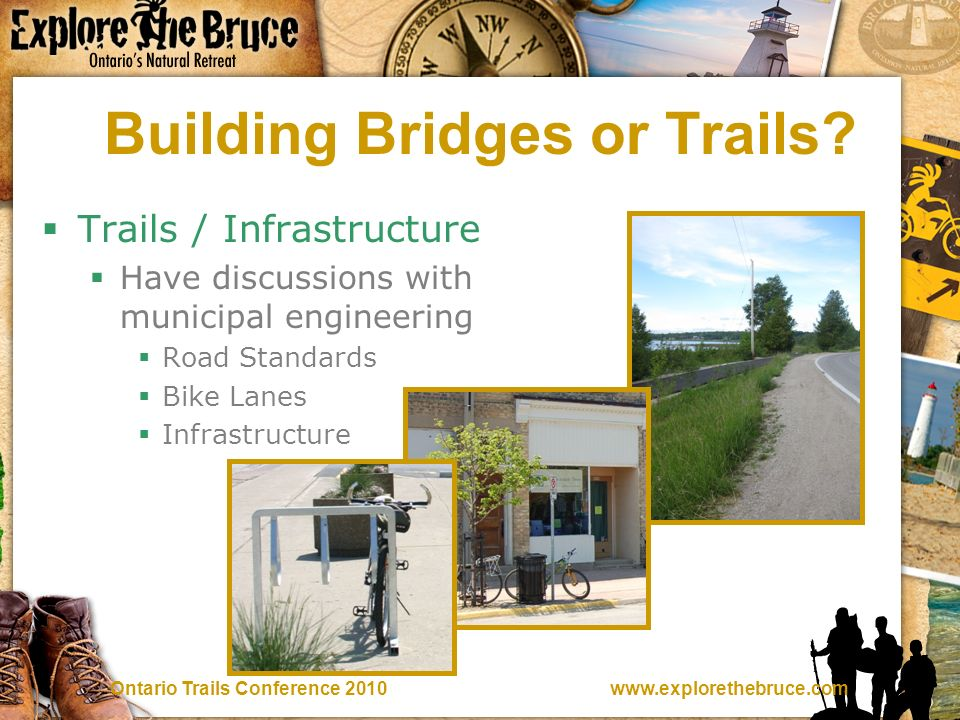 www.explorethebruce.comOntario Trails Conference 2010 Building Bridges or Trails.