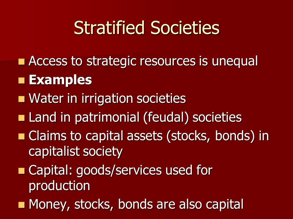 Stratified Societies Access to strategic resources is unequal Access to strategic resources is unequal Examples Examples Water in irrigation societies