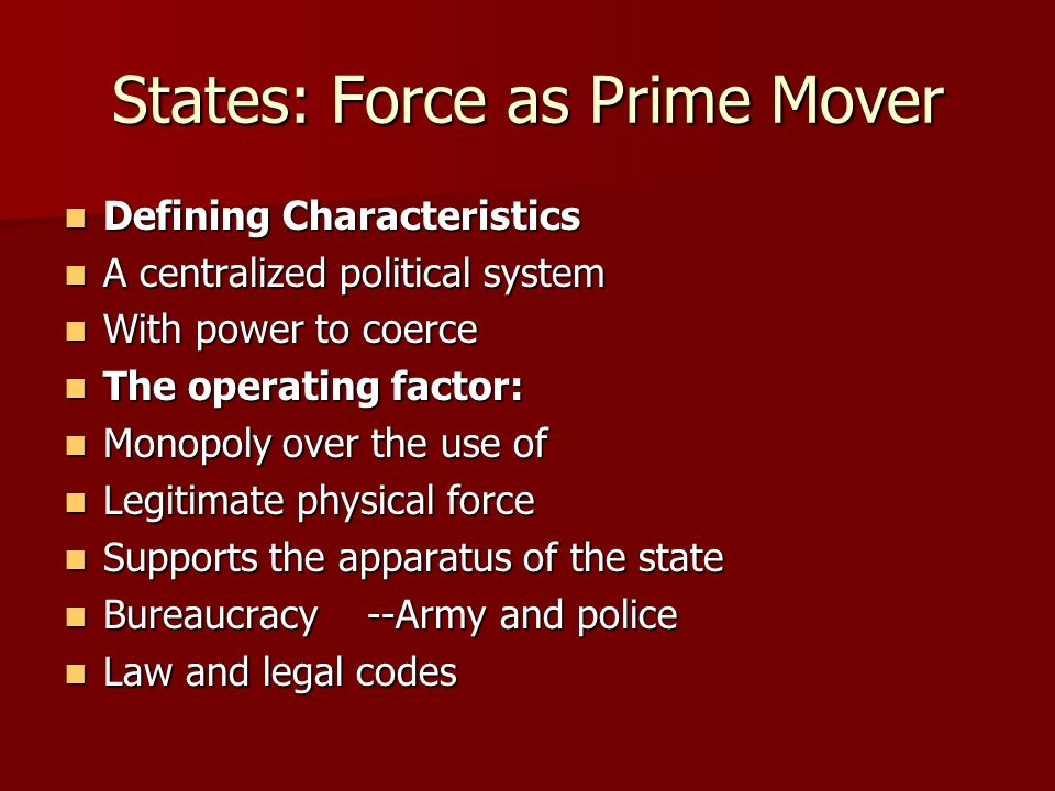 States: Force as Prime Mover Defining Characteristics Defining Characteristics A centralized political system A centralized political system With powe
