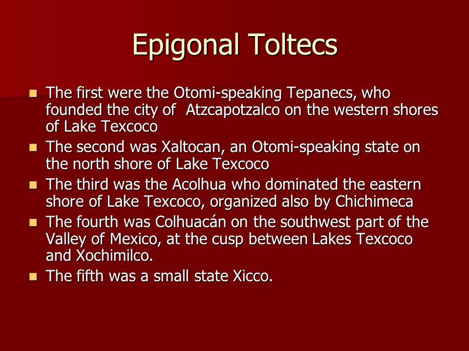 Epigonal Toltecs The first were the Otomi-speaking Tepanecs, who founded the city of Atzcapotzalco on the western shores of Lake Texcoco The first wer