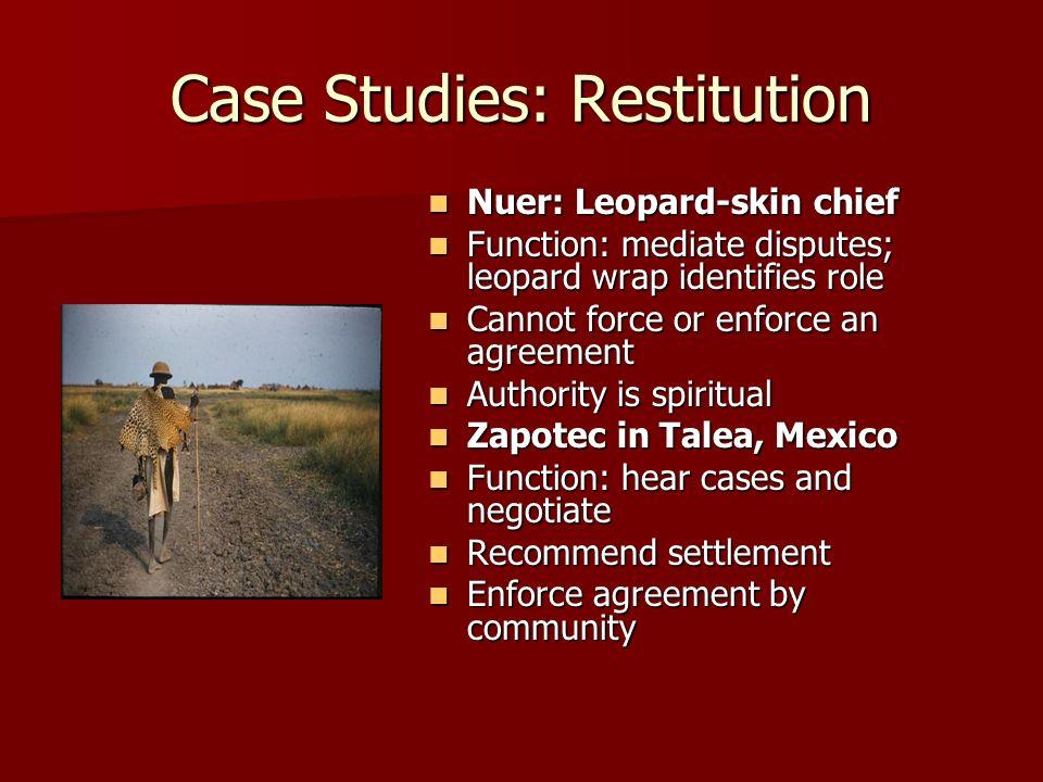 Case Studies: Restitution Nuer: Leopard-skin chief Nuer: Leopard-skin chief Function: mediate disputes; leopard wrap identifies role Function: mediate