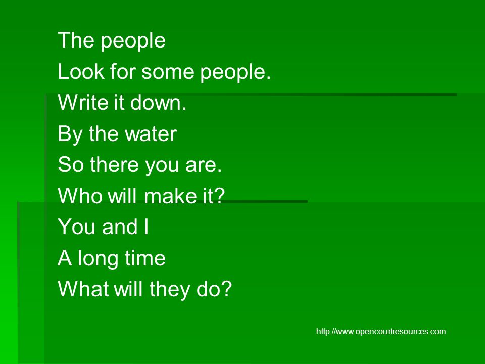 The people Look for some people. Write it down. By the water So there you are. Who will make it? You and I A long time What will they do? http://www.o