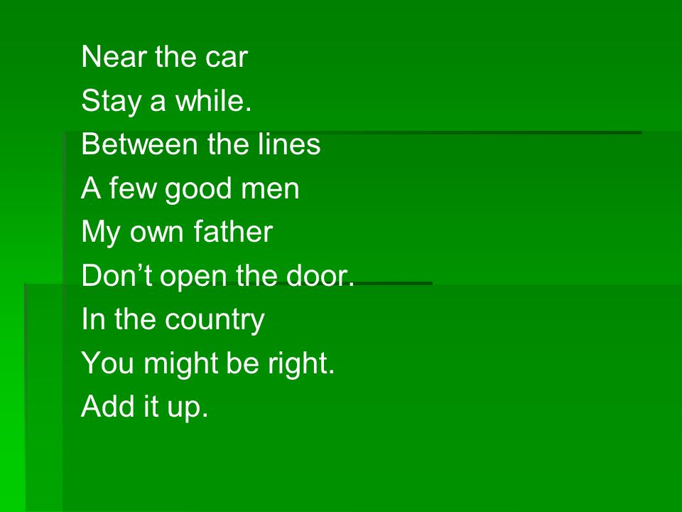 Near the car Stay a while. Between the lines A few good men My own father Dont open the door. In the country You might be right. Add it up.