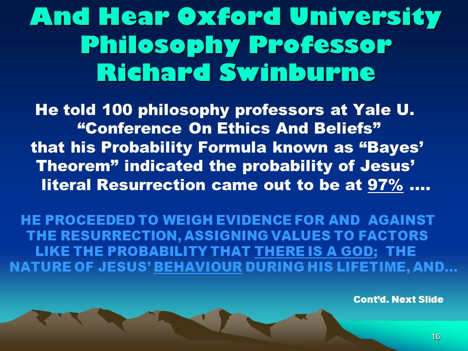 16 And Hear Oxford University Philosophy Professor Richard Swinburne He told 100 philosophy professors at Yale U.