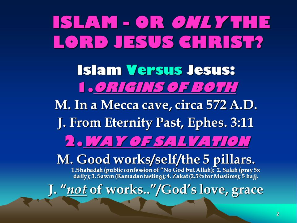2 ISLAM - OR ONLY THE LORD JESUS CHRIST. ISLAM - OR ONLY THE LORD JESUS CHRIST.