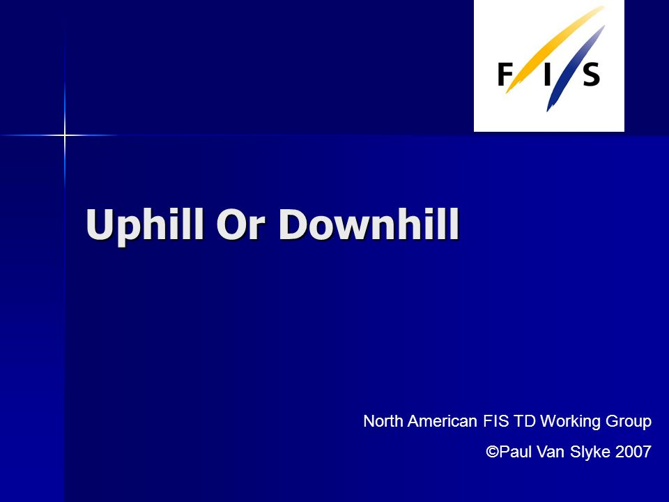 Uphill Or Downhill North American FIS TD Working Group ©Paul Van Slyke 2007