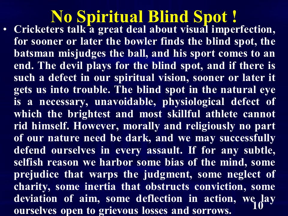 10 No Spiritual Blind Spot ! Cricketers talk a great deal about visual imperfection, for sooner or later the bowler finds the blind spot, the batsman