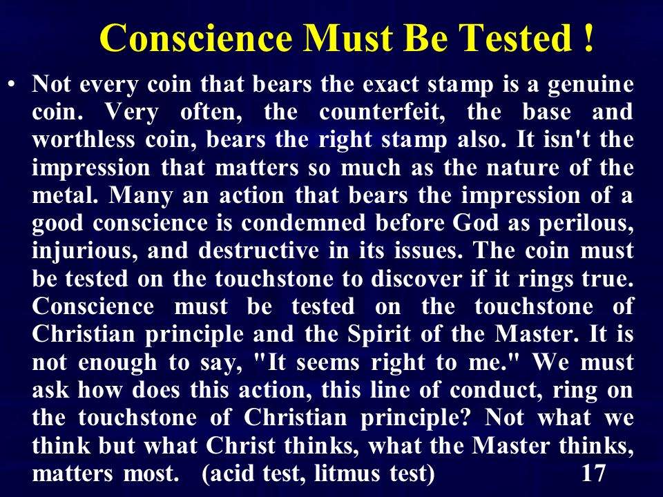 17 Conscience Must Be Tested . Not every coin that bears the exact stamp is a genuine coin.