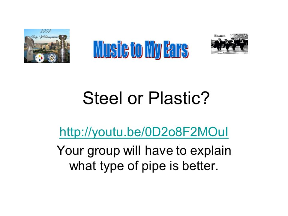 Steel or Plastic.