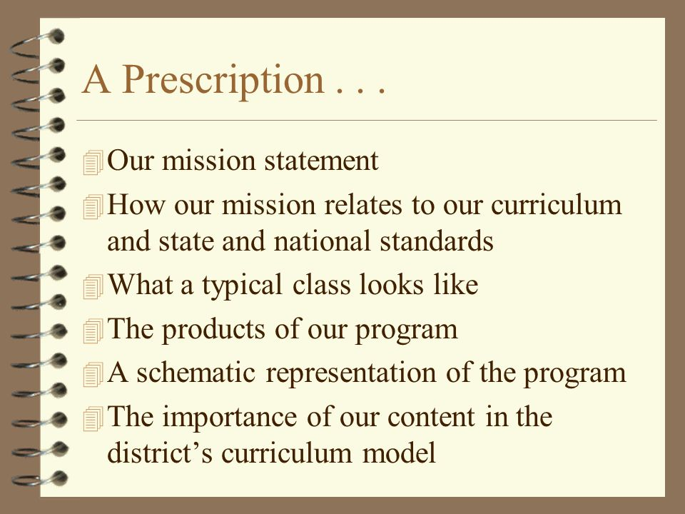 A Prescription... 4 Our mission statement 4 How our mission relates to our curriculum and state and national standards 4 What a typical class looks li