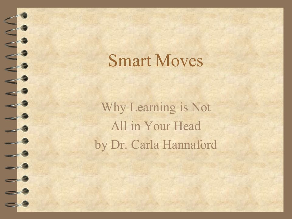 Smart Moves Why Learning is Not All in Your Head by Dr. Carla Hannaford