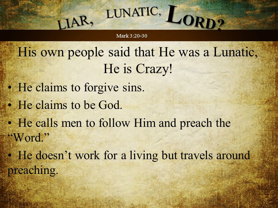 The religious leaders said He was a Liar, He is Evil, He is Beelzebub.