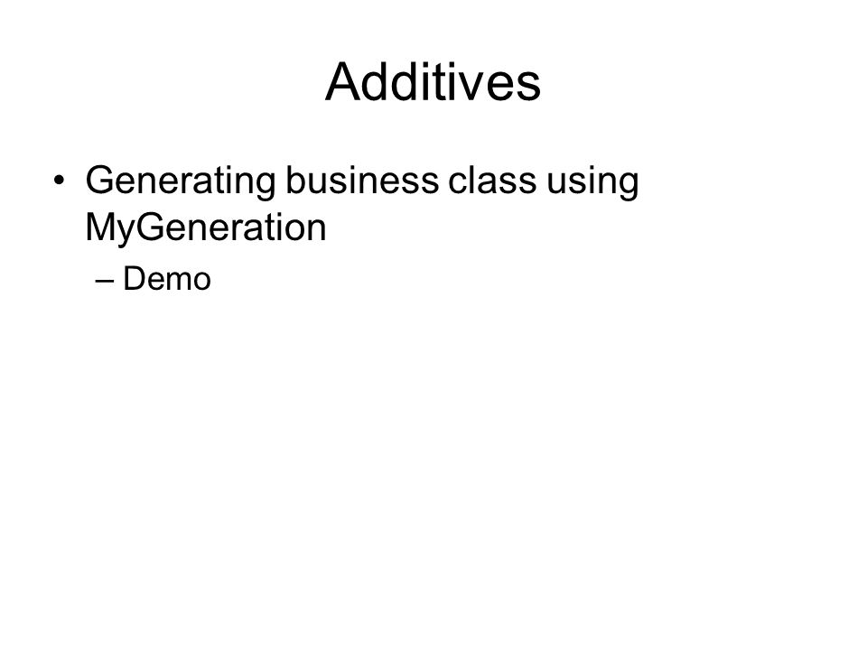 Additives Generating business class using MyGeneration –Demo