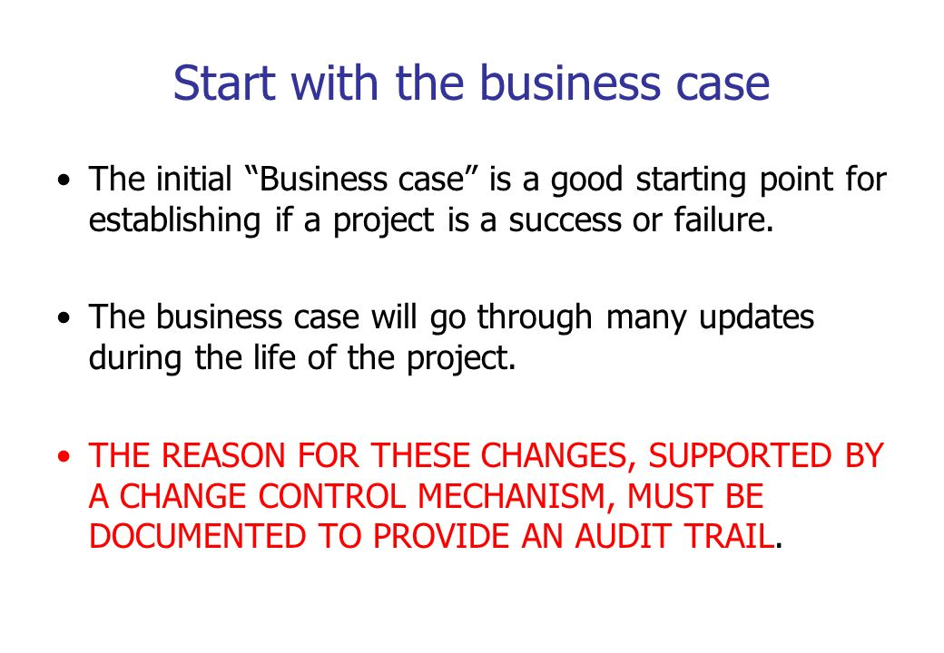 Start with the business case The initial Business case is a good starting point for establishing if a project is a success or failure. The business ca