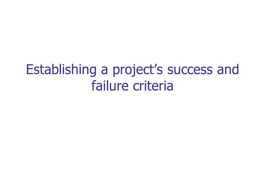 Establishing a projects success and failure criteria