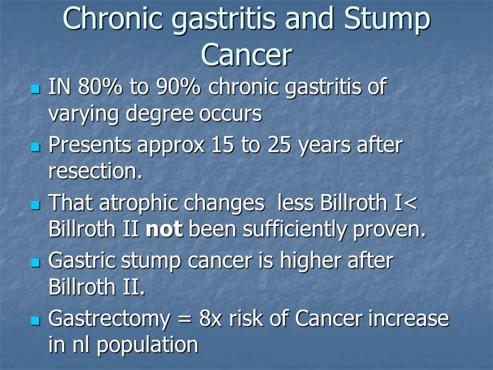 Chronic gastritis and Stump Cancer IN 80% to 90% chronic gastritis of varying degree occurs IN 80% to 90% chronic gastritis of varying degree occurs P