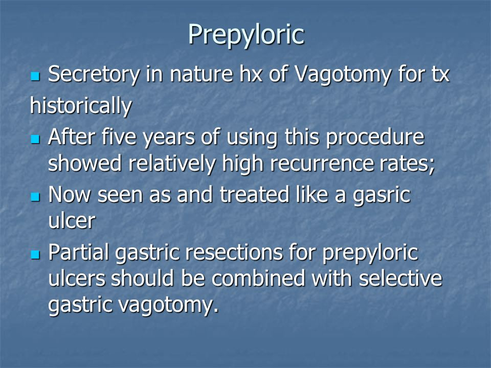 Prepyloric Secretory in nature hx of Vagotomy for tx Secretory in nature hx of Vagotomy for txhistorically After five years of using this procedure sh