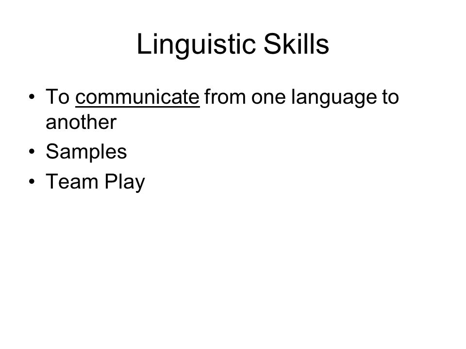 Linguistic Skills To communicate from one language to another Samples Team Play
