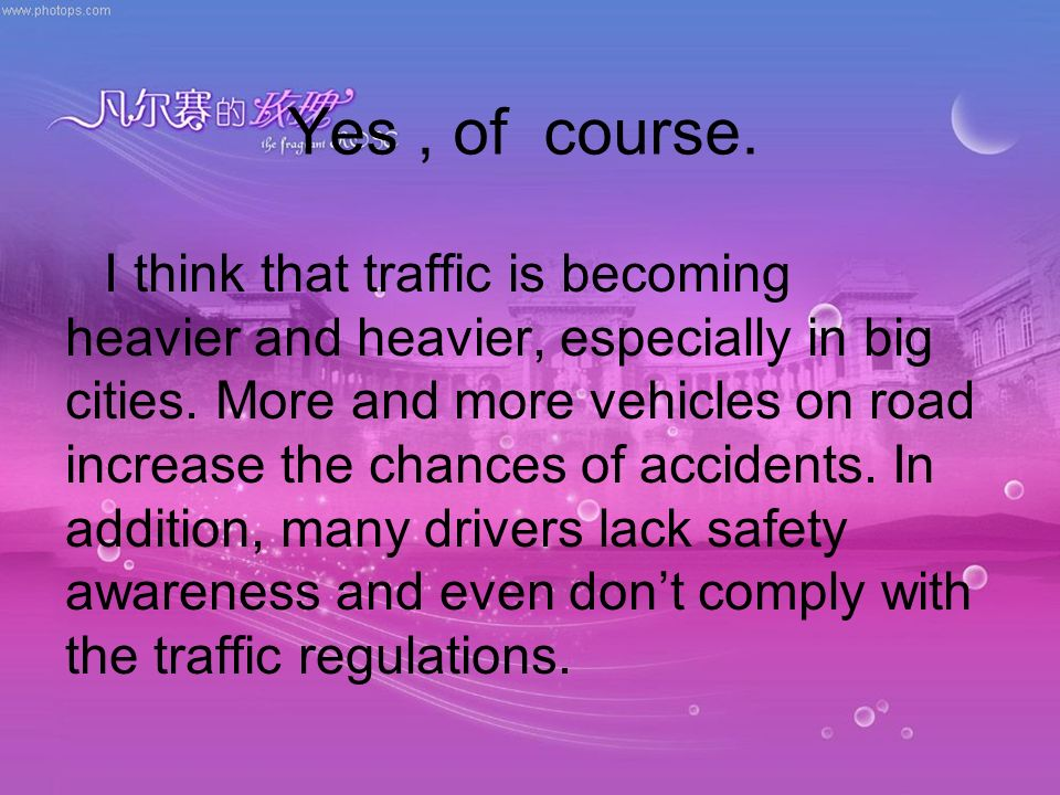 Yes, of course. I think that traffic is becoming heavier and heavier, especially in big cities. More and more vehicles on road increase the chances of