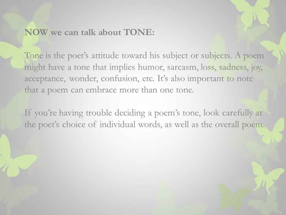 NOW we can talk about TONE: Tone is the poets attitude toward his subject or subjects.