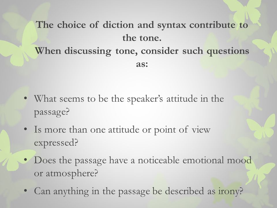 The choice of diction and syntax contribute to the tone.