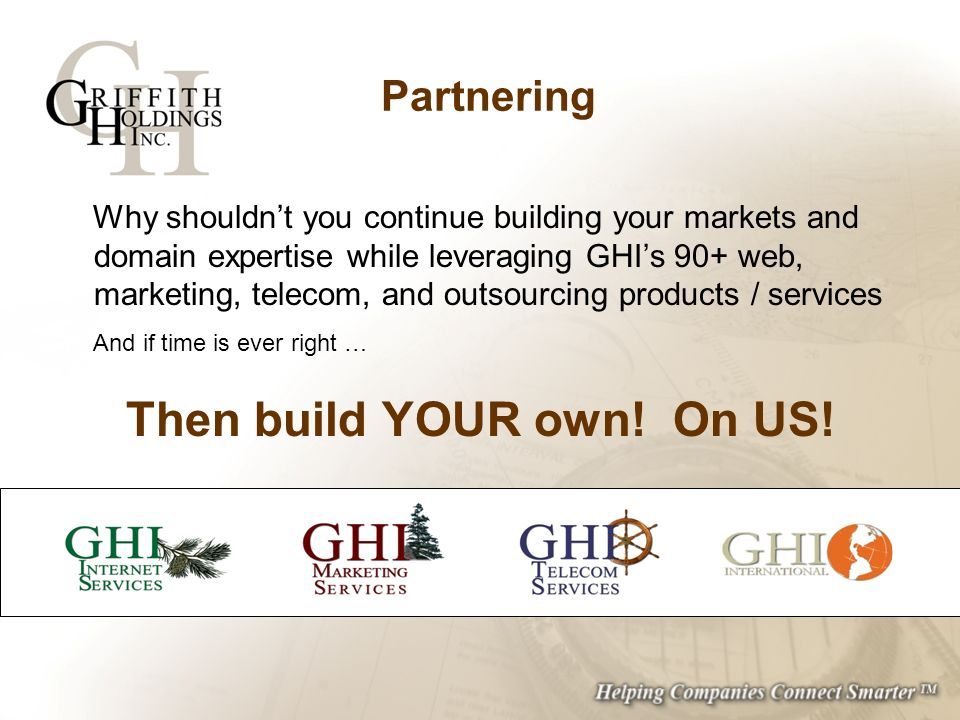 Partnering Why shouldnt you continue building your markets and domain expertise while leveraging GHIs 90+ web, marketing, telecom, and outsourcing pro