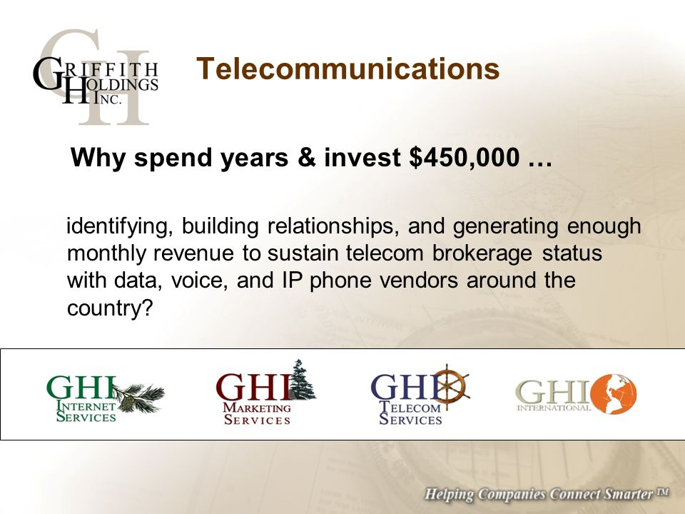 Telecommunications Why spend years & invest $450,000 … identifying, building relationships, and generating enough monthly revenue to sustain telecom b