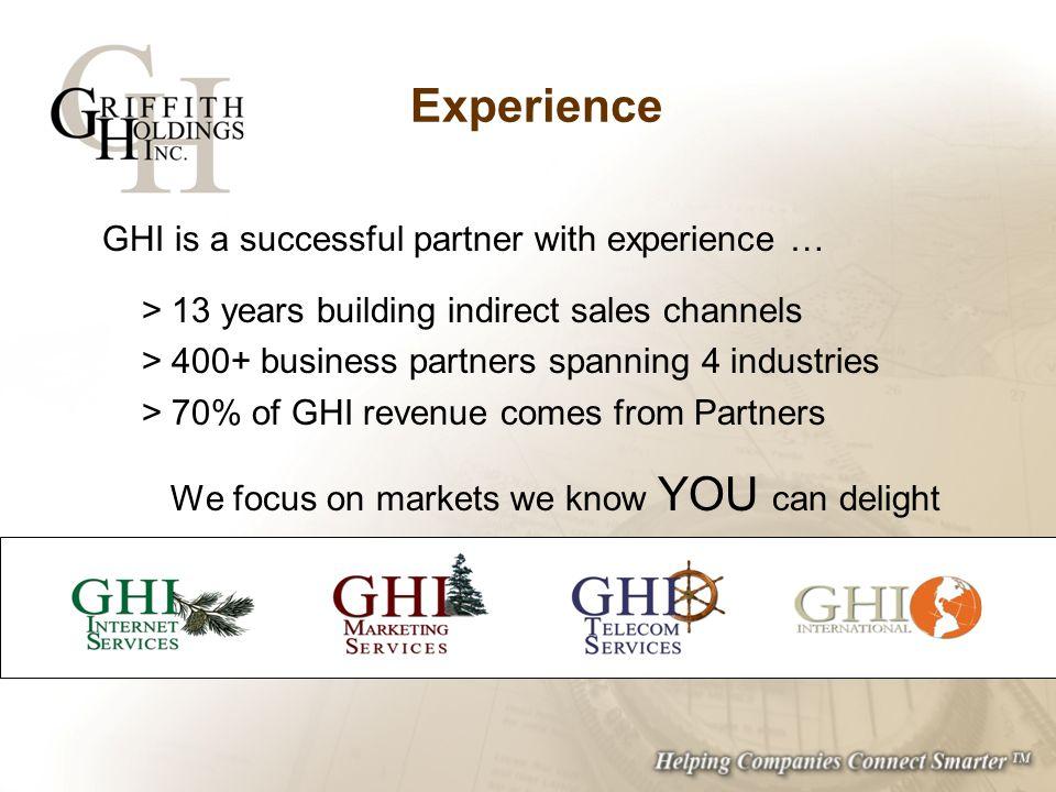 Experience GHI is a successful partner with experience … > 13 years building indirect sales channels > 400+ business partners spanning 4 industries >