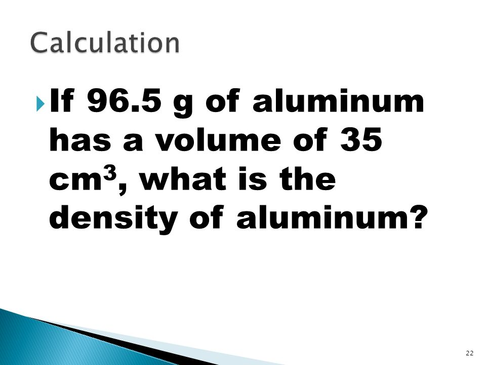 21 If 96.5 grams of gold has a volume of 5 cubic centimeters, what is the density of gold?