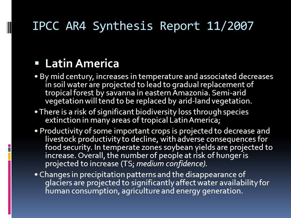 IPCC AR4 Synthesis Report 11/2007 Latin America By mid century, increases in temperature and associated decreases in soil water are projected to lead