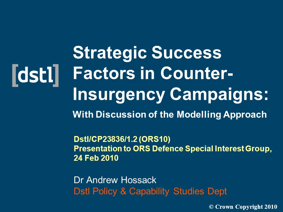 Strategic Success Factors in Counter- Insurgency Campaigns: With Discussion of the Modelling Approach Dstl/CP23836/1.2 (ORS10) Presentation to ORS Def