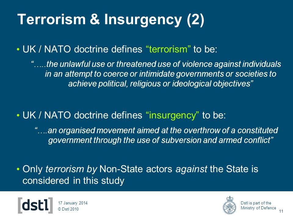 © Dstl 2010 Dstl is part of the Ministry of Defence 11 17 January 2014 Terrorism & Insurgency (2) UK / NATO doctrine defines terrorism to be: …..the u