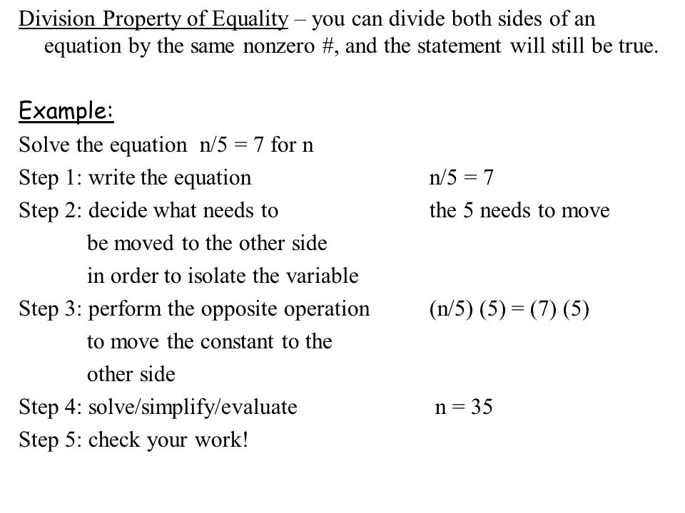 Division Property of Equality – you can divide both sides of an equation by the same nonzero #, and the statement will still be true. Example: Solve t
