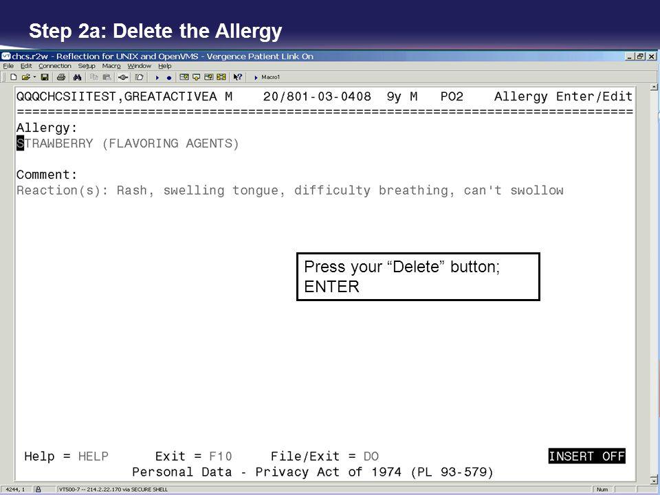 Step 2a: Delete the Allergy Press your Delete button; ENTER