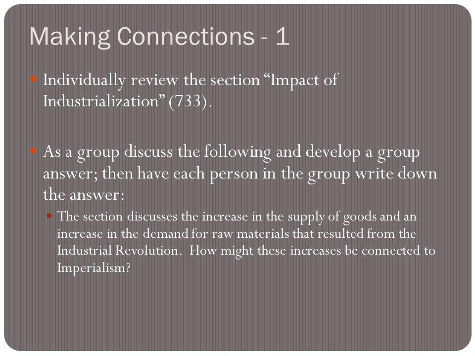 Making Connections - 1 Individually review the section Impact of Industrialization (733).