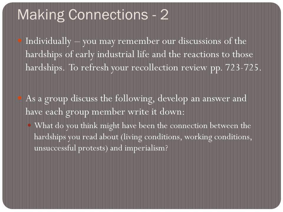 Making Connections - 2 Individually – you may remember our discussions of the hardships of early industrial life and the reactions to those hardships.