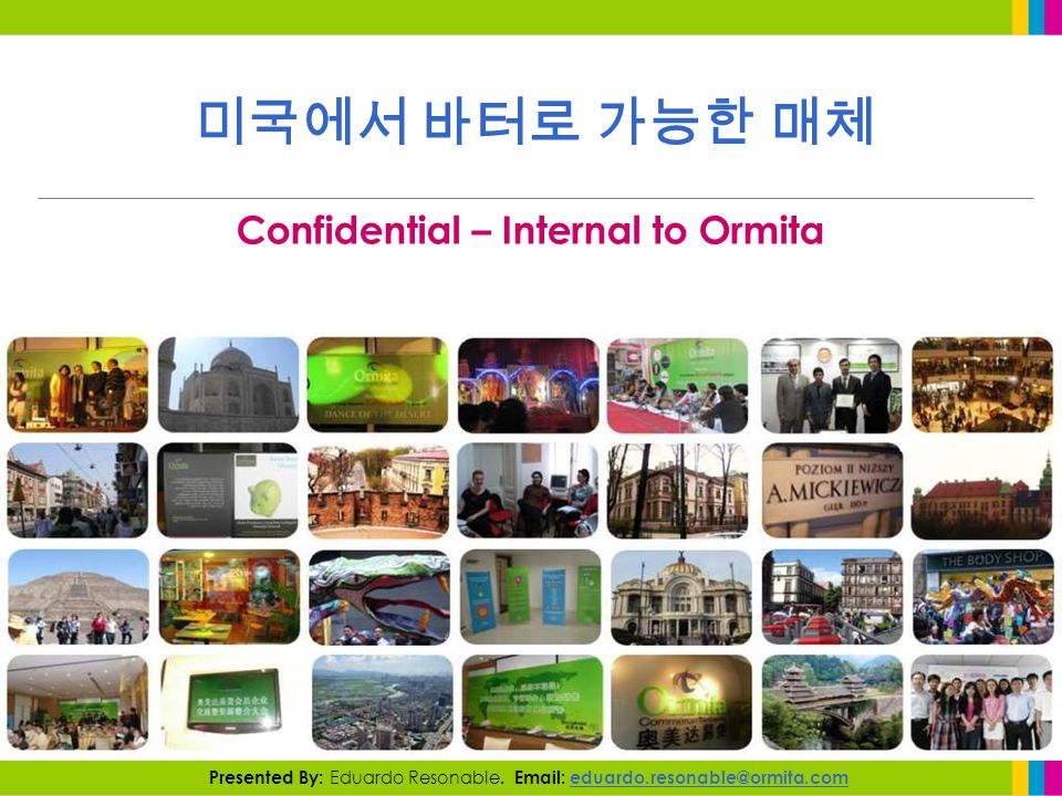 Confidential – Internal to Ormita Presented By: Eduardo Resonable. Email: eduardo.resonable@ormita.com