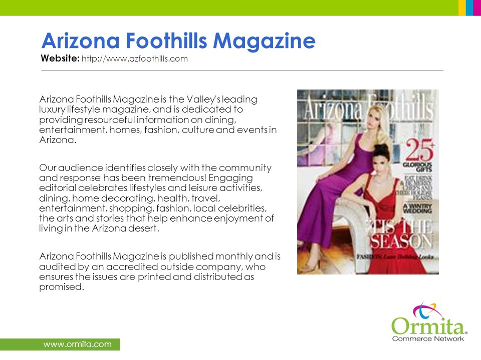 www.ormita.com Arizona Foothills Magazine Website: http://www.azfoothills.com Arizona Foothills Magazine is the Valley's leading luxury lifestyle maga