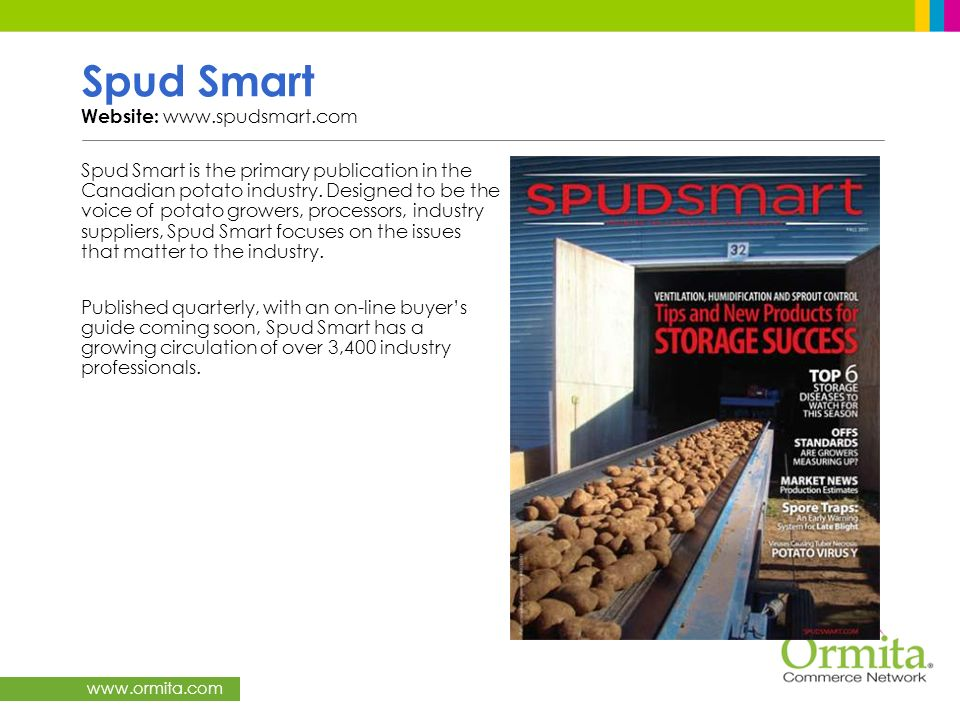 www.ormita.com Spud Smart Website: www.spudsmart.com Spud Smart is the primary publication in the Canadian potato industry. Designed to be the voice o